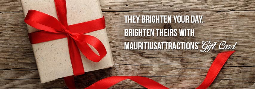 They brighten your day. Brighten theirs with MauritiusAttractions' Gift Card!
